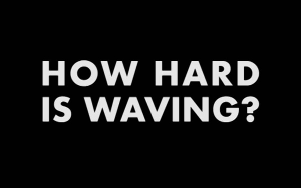 Full series: How Hard is Waving?