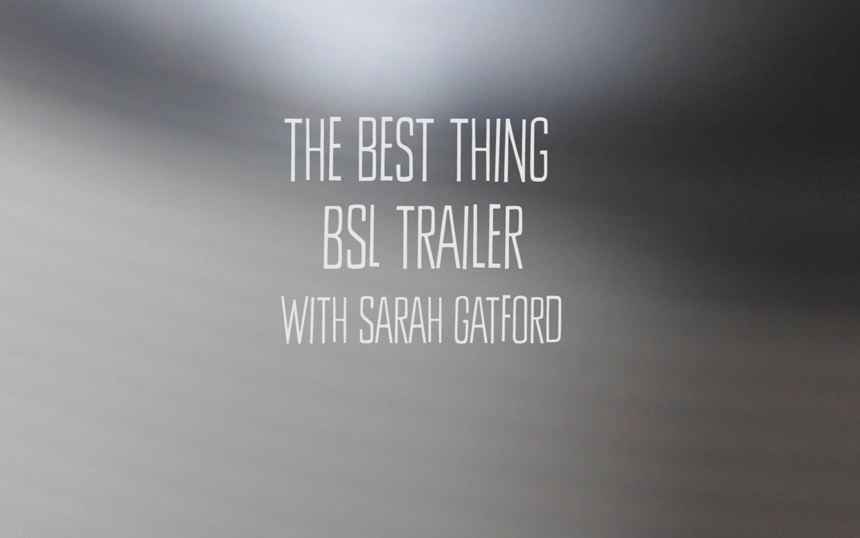 The Best Thing BSL Show Trailer