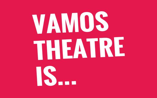 Vamos Theatre is...